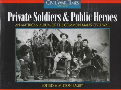 Private Soldiers and Public Heroes: An American Album of the Common Man's Civil War from the Pages of Civil War Times Illustrated cover