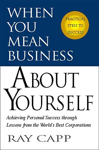 When You Mean Business about Yourself: Achieving Personal Success through Lessons from the World's Best Corporations cover