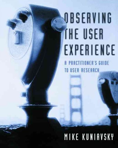 Observing the User Experience: A Practitioner's Guide to User Research cover