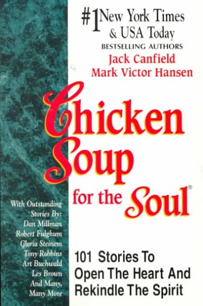 Chicken Soup for the Soul: 101 Stories to Open the Heart and Rekindle the Spirit cover