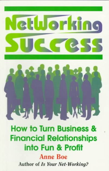 Networking Success: How to Turn Business & Financial Relationships into Fun & Profit cover