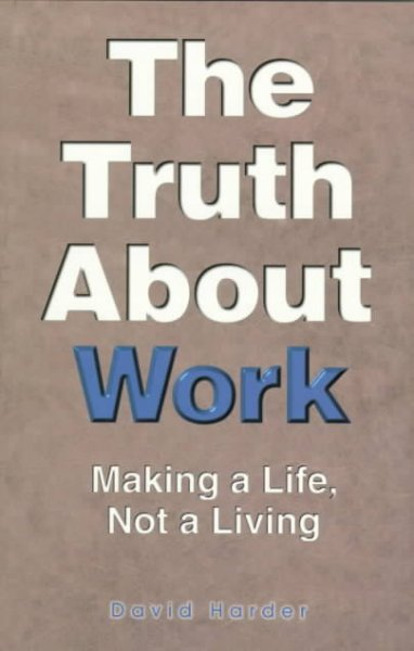 The Truth About Work: Making a Life, Not a Living cover