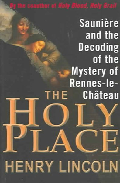 The Holy Place: Saunière and the Decoding of the Mystery of Rennes-le-Château cover