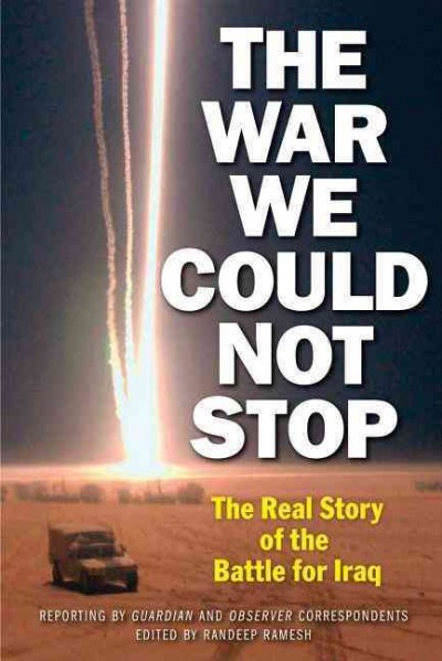 The War We Could Not Stop: The Real Story of the Battle for Iraq