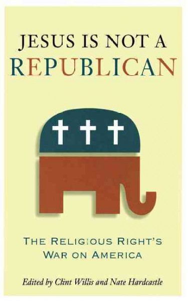Jesus Is Not a Republican: The Religious Right's War on America cover