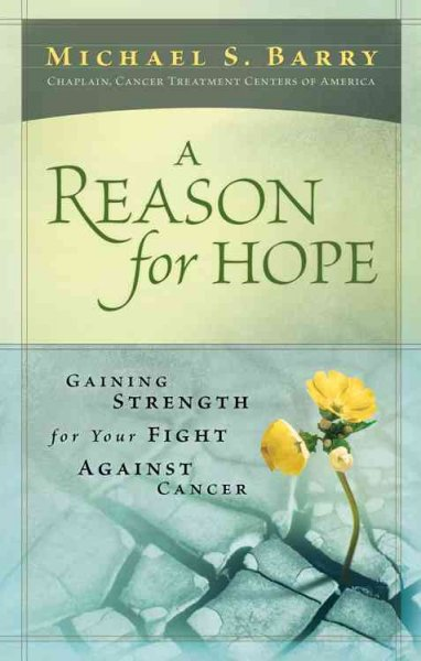 A Reason For Hope: Gaining Strength for Your Fight Against Cancer