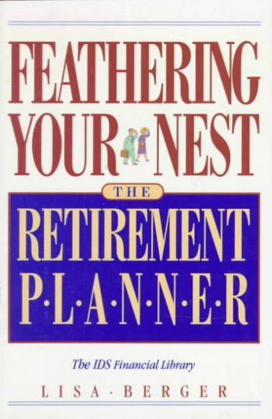 Feathering Your Nest: The Retirement Planner (The IDS Financial Library) cover