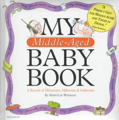 My Middle-Aged Baby Book: A Record of Milestones, Millstones & Gallstones cover