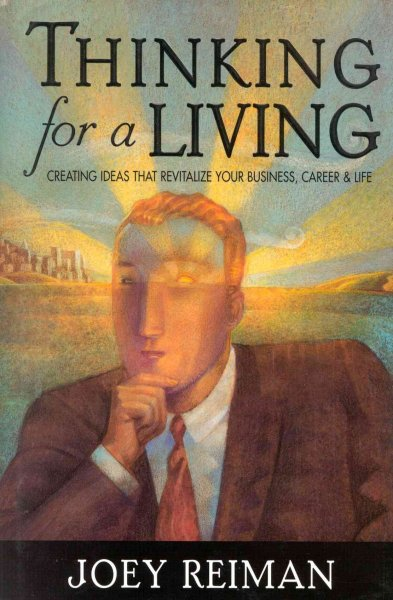 Thinking for a Living: Creating Ideas That Revitalize Your Business, Career, and Life cover
