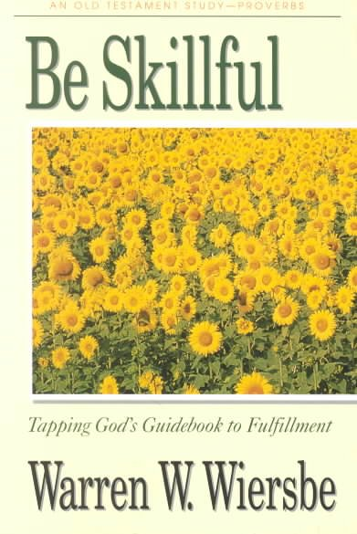 Be Skillful (Proverbs): Tapping God's Guidebook to Fulfillment (The BE Series Commentary) cover