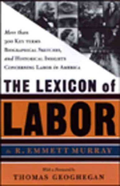 The Lexicon of Labor: More Than 500 Key Terms, Biographical Sketches, and Historical Insights Concerning Labor in America cover