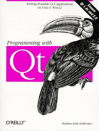 Programming with QT: Writing Portable GUI Applicat: Writing Portable GUI applications on UNIX and Win32 cover