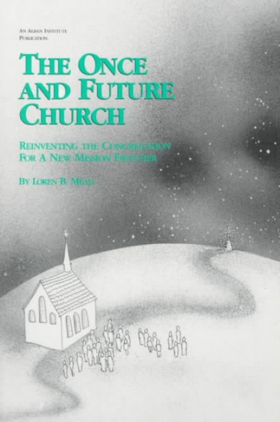 The Once and Future Church: Reinventing the Congregation for a New Mission Frontier (Once and Future Church Series) cover