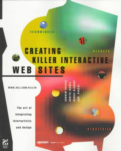 Creating Killer Interactive Web Sites: The Art of Integrating Interactivity and Design