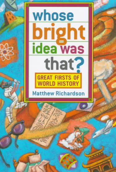 Whose Bright Idea Was That?: Great Firsts of World History cover