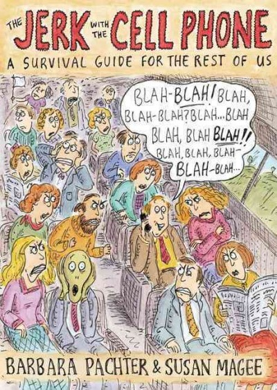 The Jerk with the Cell Phone: A Survival Guide for the Rest of Us cover
