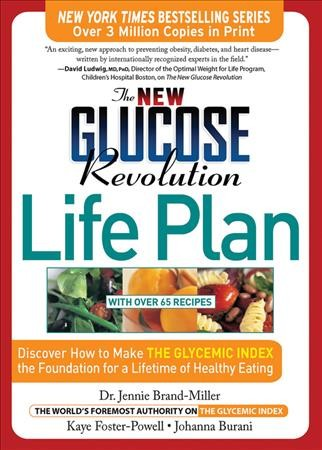 The New Glucose Revolution Life Plan: Discover How to Make the Glycemic Index the Foundation for a Lifetime of Healthy Eating