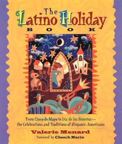 The Latino Holiday Book: From Cinco de Mayo to Dia de los Muertos -- the Celebrations and Traditions of Hispanic-Americans cover
