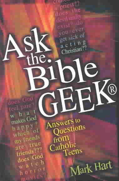 Ask the Bible Geek®: Answers to Questions From Catholic Teens cover