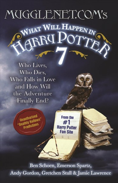 Mugglenet.Com's What Will Happen in Harry Potter 7: Who Lives, Who Dies, Who Falls in Love and How Will the Adventure Finally End cover