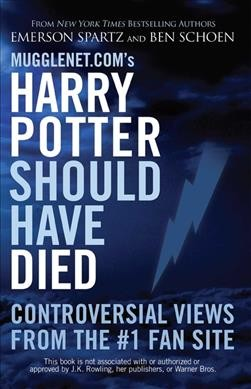 Mugglenet.com's Harry Potter Should Have Died: Controversial Views from the #1 Fan Site cover