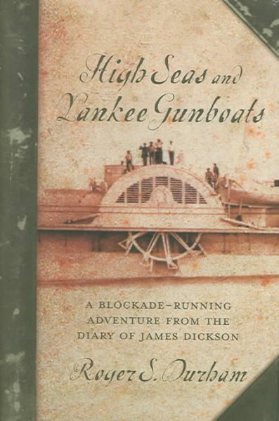 High Seas And Yankee Gunboats: A Blockade-Running Adventure From The Diary Of James Dickson (Studies in Maritime History) cover