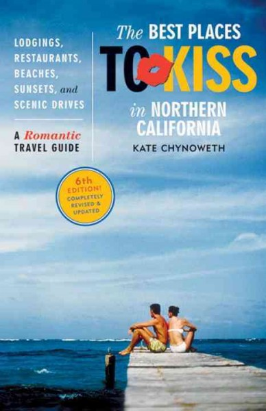 Best Places to Kiss in Northern California, 6th Edition: A Romantic Travel Guide cover