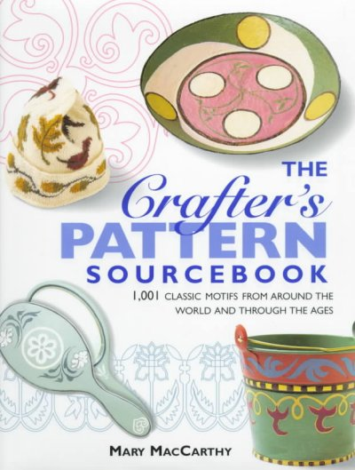 The Crafter's Pattern Sourcebook: 1,000 Classic Motifs for Every Craft from Around the World and Through the Ages