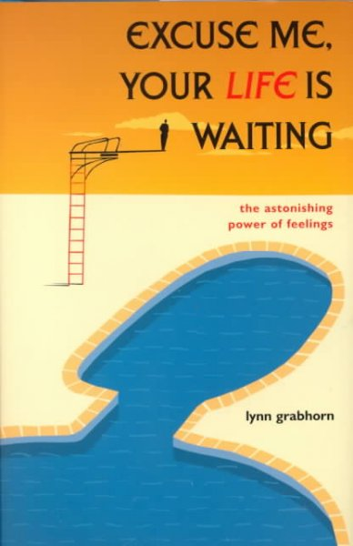 Excuse Me, Your Life is Waiting : The Astonishing Power of Feelings cover