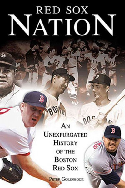 Red Sox Nation: An Unexpurgated History of the Boston Red Sox cover