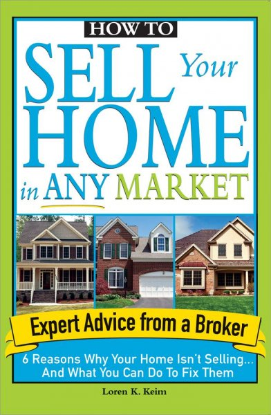 How to Sell Your Home in Any Market: 6 Reasons Why Your Home Isn't Selling... and What You Can Do to Fix Them cover