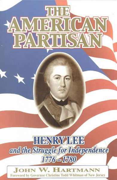 The American Partisan: Henry Lee and the Struggle for Independence, 1776-1780 cover