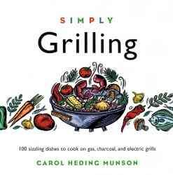 Simply Grilling: 100 Sizzling Dishes to Cook on Gas, Charcoal, and Electric Grills (Cooking Simply) cover