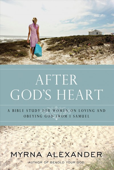 After God's Heart: A Bible Study for Women on Loving and Obeying God from 1 Samuel cover