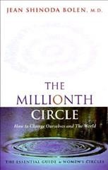 The Millionth Circle: How to Change Ourselves and The World--The Essential Guide to Women's Circles cover