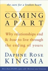 Coming Apart: Why Relationships End and How to Live Through the Ending of Yours cover
