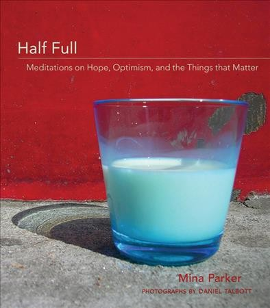 Half Full: Meditations on Hope, Optimism and the Things That Matter cover