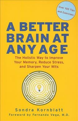 Better Brain at Any Age: The Holistic Way to Improve Your Memory, Reduce Stress, and Sharpen Your Wits cover