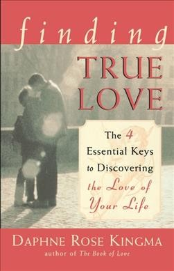Finding True Love: The 4 Essential Keys to Discovering the Love of Your Life cover