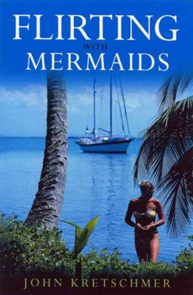 Flirting with Mermaids: The Unpredictable Life of a Sailboat Delivery Skipper cover