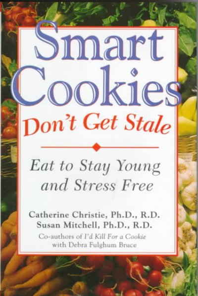 Smart Cookies Don't Get Stale: Eat to Stay Young and Stress Free cover