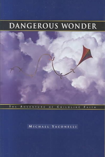 Dangerous Wonder: The Adventure of Childlike Faith cover