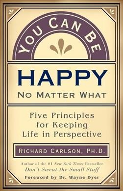 You Can Be Happy No Matter What: Five Principles for Keeping Life in Perspective cover
