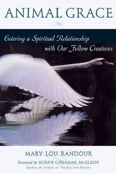 Animal Grace: Entering a Spiritual Relationship With Our Fellow Creatures cover