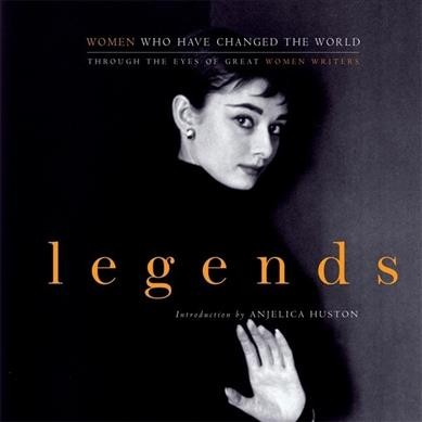 Legends: Women Who Have Changed the World Through the Eyes of Great Women Writers cover