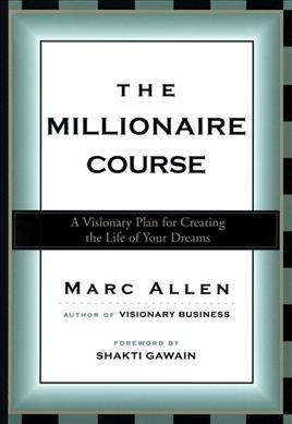 The Millionaire Course: A Visionary Plan for Creating the Life of Your Dreams cover