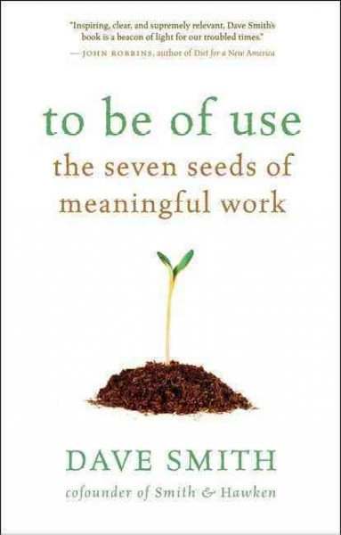 To Be of Use: The Seven Seeds of Meaningful Work cover