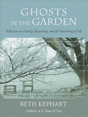 Ghosts in the Garden: Reflections on Endings, Beginnings, and the Unearthing of Self cover