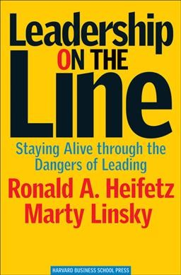 Leadership on the Line: Staying Alive through the Dangers of Leading cover