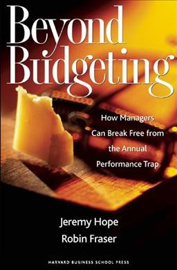 Beyond Budgeting: How Managers Can Break Free from the Annual Performance Trap cover